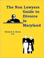 The Non Lawyers Guide To Divorce In Maryland  by  Bernard A. Raum