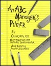 An ABC Managers Primer: Straight Talk on Activity-Based Costing  by  Gary Cokins