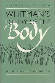 Whitmans Poetry of the Body: Sexuality, Politics, and the Text M. Jimmie Killingsworth
