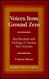 Voices from Ground Zero: Recollections and Feelings of Nuclear Test Veterans F. Lincoln Grahlfs