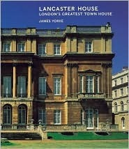 Lancaster House: Londons Greatest Town House  by  James Yorke