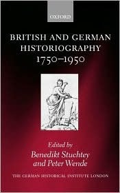 British and German Historiography, 1750-1950: Traditions, Perceptions, and Transfers  by  Benedikt Stuchtey