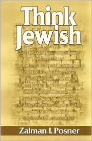 Think Jewish: A Contemporary View of Judaism, a Jewish View of Todays World  by  Zalman I. Posner