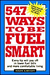 547 Ways to Be Fuel Smart: Every Tip Will Pay Off in Lower Fuel Bills and More Comfortable Living  by  Roger Albright