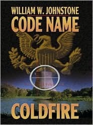 Code Name: Coldfire (Code Name, #4)  by  William W. Johnstone
