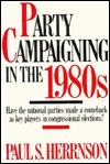 Party Campaigning in the 1980s  by  Paul S. Herrnson