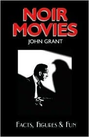 Noir Movies Facts, Figures & Fun  by  John Grant