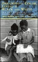 Dreaming in Color, Living in Black and White: Our Own Stories of Growing Up Black in America: Our Own Stories of Growing Up Black in America