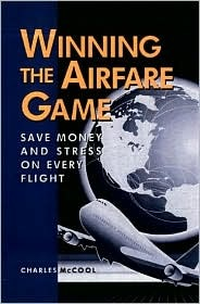 Winning the Airfare Game: Save Money and Stress on Every Flight  by  Charles McCool