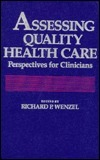 Assessing Quality Health Care: Perspectives for Clinicians  by  Richard P. Wenzel