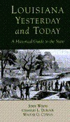 Louisiana, Yesterday and Today: A Historical Guide to the State John Wilds