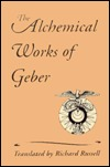 The Alchemical Works of Geber  by  Jabir ibn Hayyan