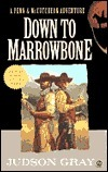 Down to Marrowbone: A Penn and Cutcheon Adventure  by  Judson Gray