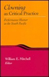 Clowning As Critical Practice: Performance Humor In The South Pacific William E. Mitchell
