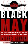 Black May: The Epic Story of the Allies Defeat of the German U-Boats in May 1943  by  Michael Gannon