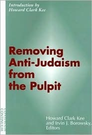 Removing Anti-Judaism from the Pulpit  by  Howard Clark Kee
