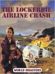 World Disasters - The Lockerbie Airline Crash  by  Madelyn Horton