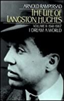 The Life of Langston Hughes: Volume II: 1941-1967: I Dream a World