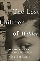 The Lost Children of Wilder : The Epic Struggle to Change Foster Care
