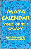 Maya Calendar: Voice of the Galaxy Raymond Mardyks