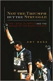 Not the Triumph But the Struggle: The 1968 Olympics and the Making of the Black Athlete  by  Amy Bass