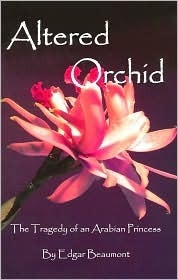Altered Orchid: The Tragedy of an Arabian Princess Edgar Beaumont