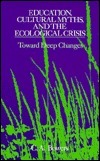 Education, Cultural Myths, and the Ecological Crisis  by  Chet A. Bowers