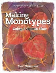 Making Monotypes Using a Gelatin Plate: Printmaking Without a Press  by  Nancy Marculewicz