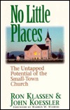No Little Places: The Untapped Potential of the Small-Town-Church  by  Ron Klassen
