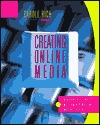 Creating Online Media: A Guide To Research, Writing, And Design On The Internet Carole Rich