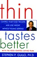 Thin Tastes Better: Control Your Food Triggers and Lose Weight Without Feeling Deprived