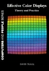 Effective Color Displays: Theory And Practice  by  David Travis