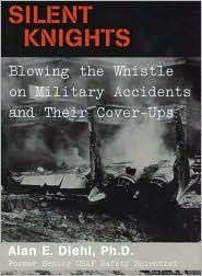 Silent Knights: Blowing the Whistle on Military Accidents and Their Cover Ups  by  Alan E. Diehl