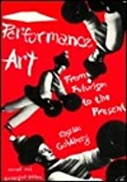 Performance Art: From Futurism to the Present