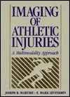 Imaging of Athletic Injuries: Advanced Techniques  by  Joseph R. Martire