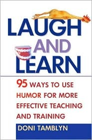 Laugh & Learn: 95 Ways to Use Humor for More Effective Teaching and Training Doni Tamblyn