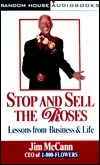 Stop and Sell the Roses: Lessons from Business and Life Jim  McCann