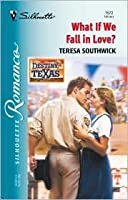 What If We Fall In Love? (Destiny, Texas) (Silhouette Romance, No. 1572)