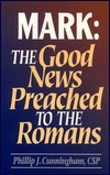 Mark: The Good News Preached to the Romans Phillip J. Cunningham