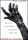The Hand: How Its Use Shapes the Brain, Language, and Human Culture Frank R. Wilson
