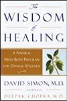 Wisdom of Healing, The: A Natural Mind Body Program for Optimal Wellness