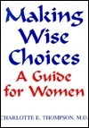 Making Wise Choices: A Guide For Women  by  Charlotte E. Thompson