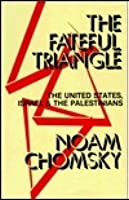 The Fateful Triangle: The United States, Israel & the Palestinians