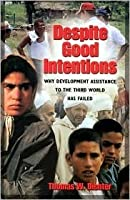Despite Good Intentions: Why Development Assistance to the Third World Has Failed