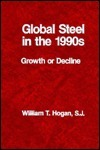 Global Steel in the 1990s: Growth or Decline  by  William Thomas Hogan