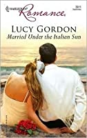 Married Under the Italian Sun (Harlequin Romance, No. 3911)