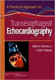 The Practice of Perioperative Transesophageal Echocardiography: Essential Cases Albert C. Perrino Jr.