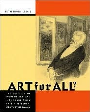 Art for All?: The Collision of Modern Art and the Public in Late-Nineteenth-Century Germany  by  Beth Irwin Lewis