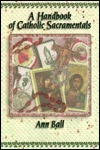 A Handbook of Catholic Sacramentals  by  Ann Ball