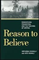 Reason To Believe: Romanticism, Pragmatism, And The Possibility Of Teaching